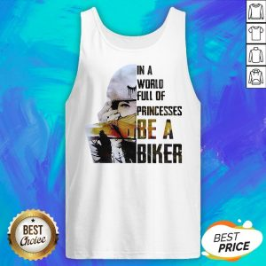 In A World Full Of Princesses Be A Biker Tank Top