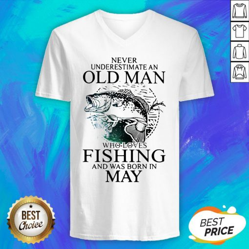 Never Underestimate An Old Man Who Loves Fishing And Was Born In May V-neck