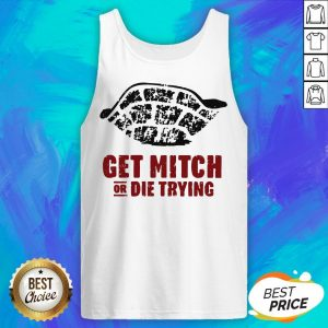 Official Get Mitch Or Die Trying Tank Top