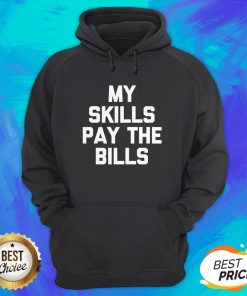Perfect My Skills Pay The Bills Hoodie
