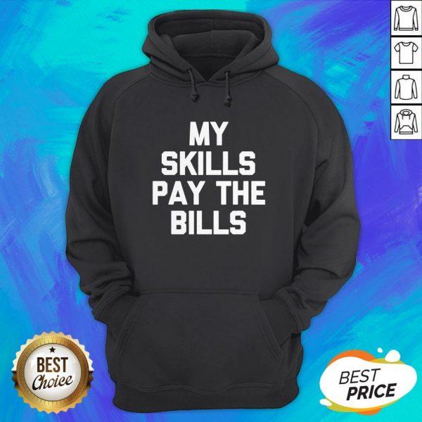 Perfect My Skills Pay The Bills Hoodie