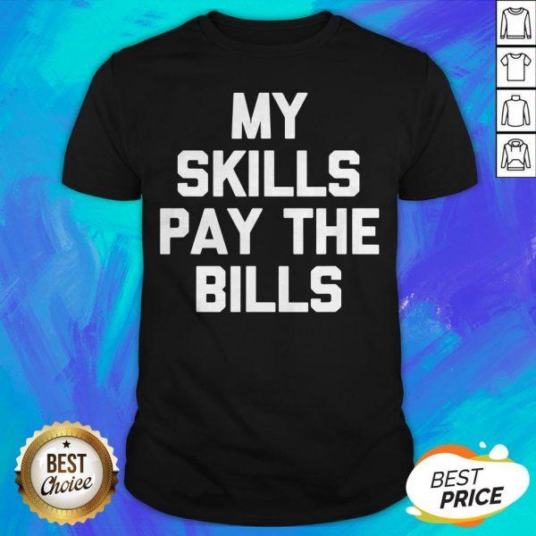 Perfect My Skills Pay The Bills Shirt