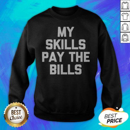 Perfect My Skills Pay The Bills Sweatshirt