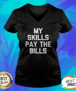 Perfect My Skills Pay The Bills V-neck