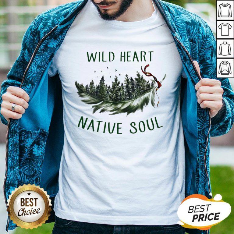 Perfect Wild Heart Native Soul Shirt