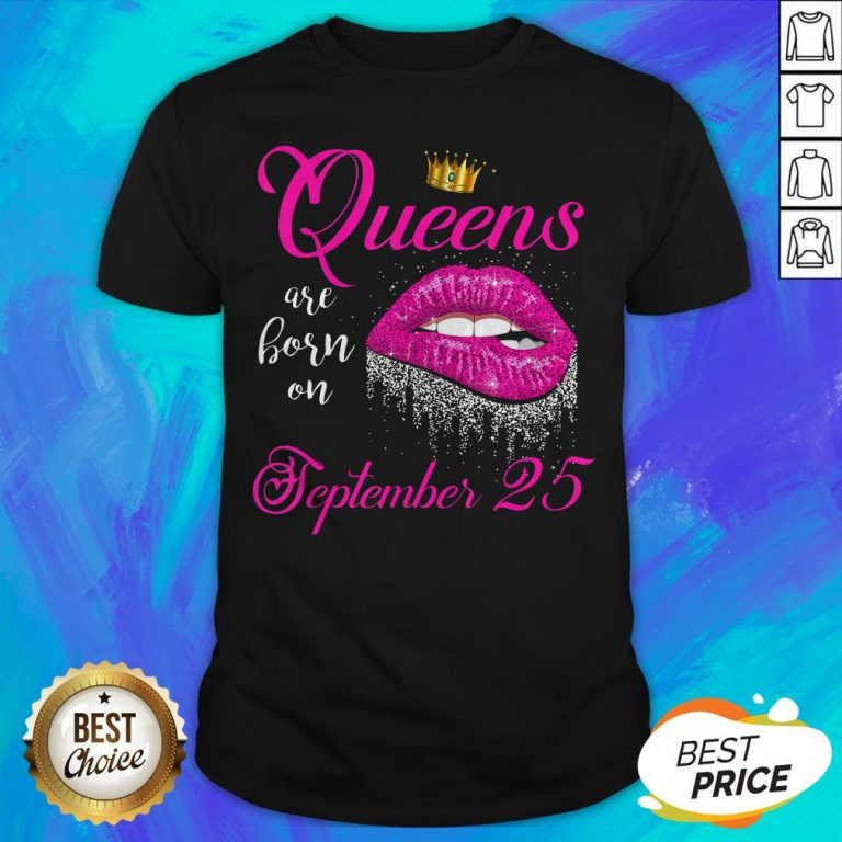Pretty Lip Queens Are Born On September 25 Shirt