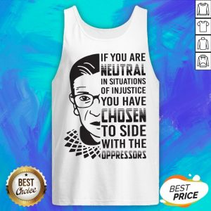 RBG If You Are Neutral In Situations Of Injustice Tank Top