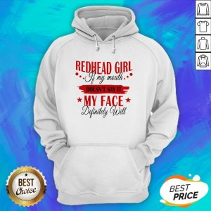 Redhead Girl If My Mouth Doesn't Say It My Face Definitely Will Hoodie