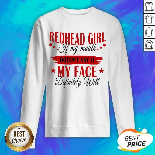 Redhead Girl If My Mouth Doesn't Say It My Face Definitely Will Sweatshirt
