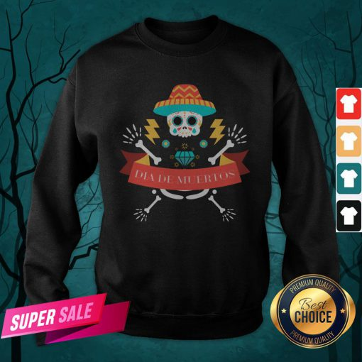 Skeleton Happy Dia De Muertos Day Dead Sweatshirt