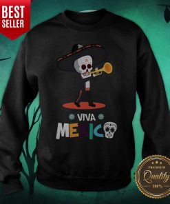 Skeleton Playing Trumpet Viva Mexico Day Of The Dead Sweatshirt
