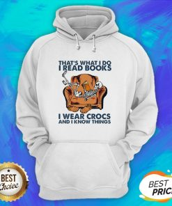 Skeleton That's What I Do I Read Books I Wear Crocs And I Know Things Hoodie