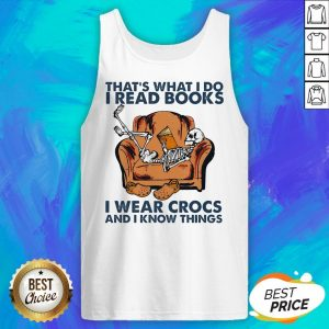 Skeleton That's What I Do I Read Books I Wear Crocs And I Know Things Tank Top