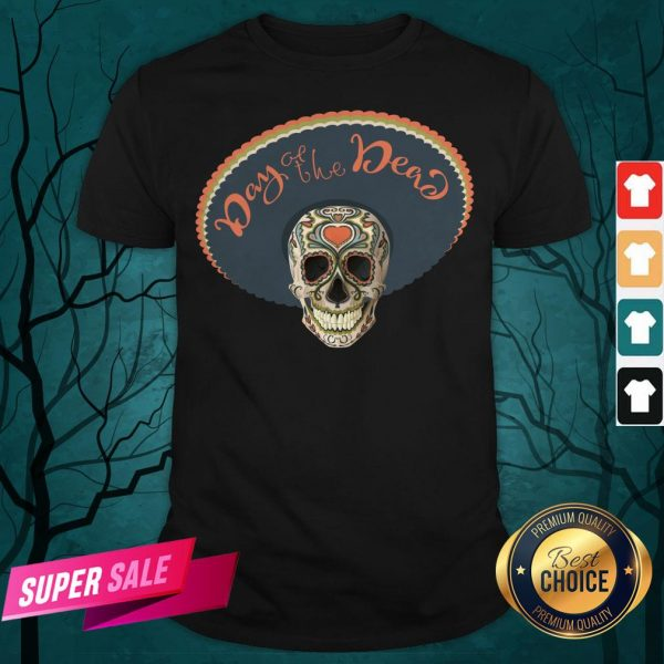 Sugar Skull Day Of The Dead Muertos In Mexican Shirt