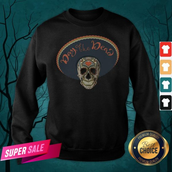Sugar Skull Day Of The Dead Muertos In Mexican Sweatshirt