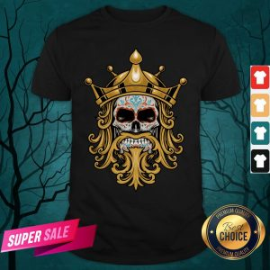 The King Sugar Skull Day Of The Dead Shirt