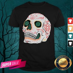 The Mexican Sugar Skull Day Of Dead Shirt