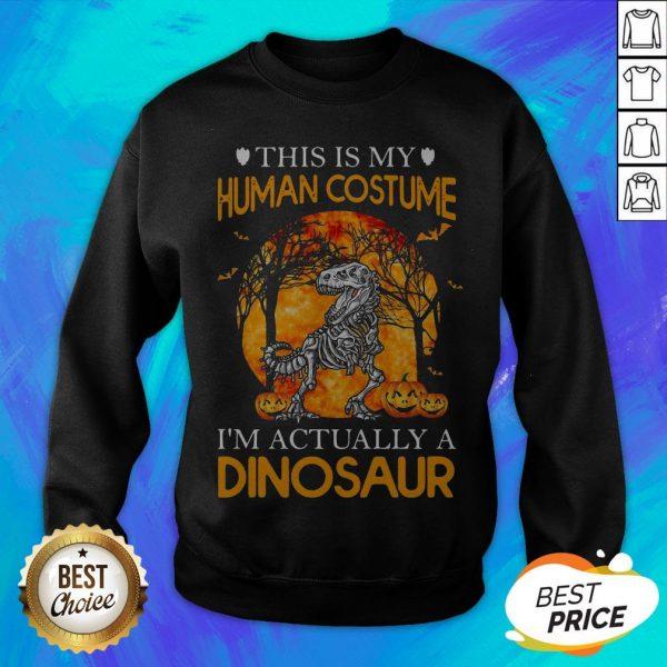 This Is My Human Costume I'm Actually A Dinosaur Halloween Sweatshirt