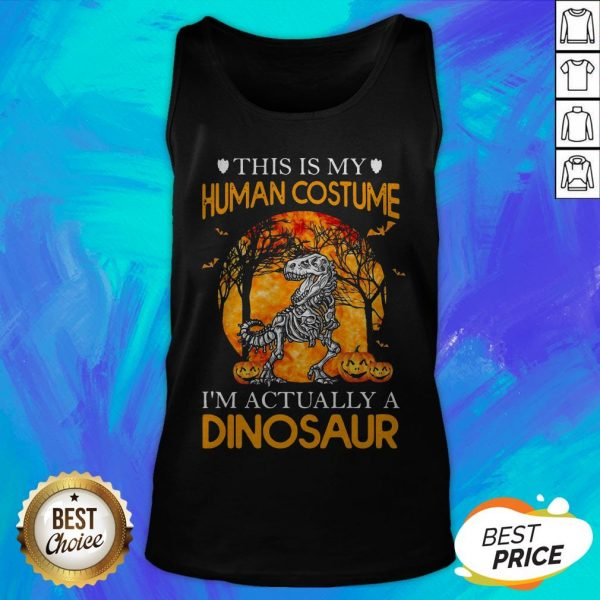 This Is My Human Costume I'm Actually A Dinosaur Halloween Tank Top