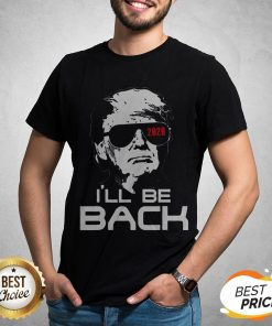 Top Trump 2020 I'll Be Back Shirt