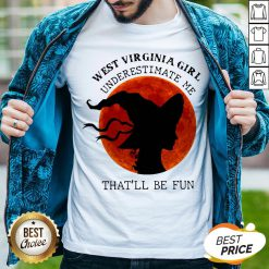 West Virginia Girl Underestimate Me That'll Be Fun Shirt