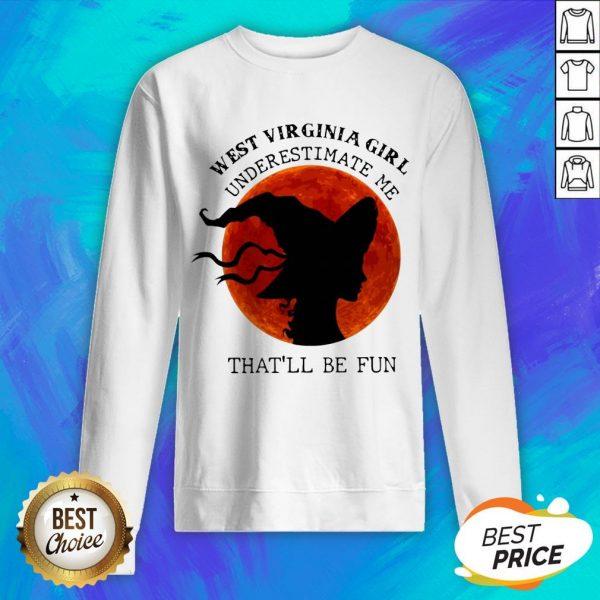West Virginia Girl Underestimate Me That'll Be Fun Sweatshirt