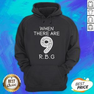 When There Are 9 RIP RBG Ruth Bader Ginsburg Hoodie