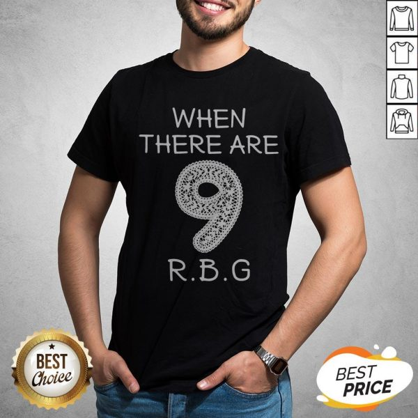 When There Are 9 RIP RBG Ruth Bader Ginsburg Shirt
