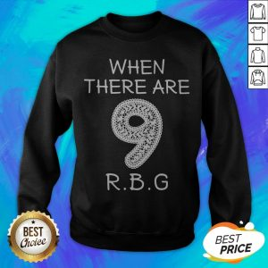 When There Are 9 RIP RBG Ruth Bader Ginsburg Sweatshirt