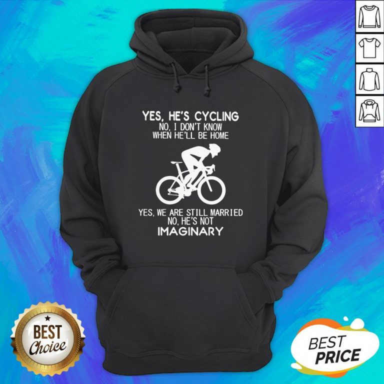 Yes He's Cycling I Don't Know When He'll Be Home He's Not An Imaginary Hoodie
