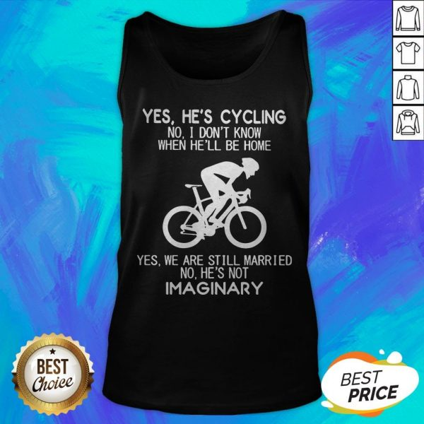 Yes He's Cycling I Don't Know When He'll Be Home He's Not An Imaginary Tank Top