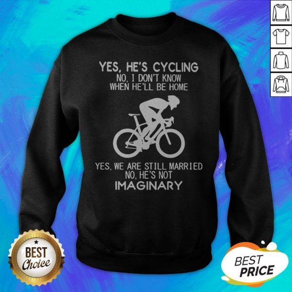 Yes He's Cycling No I Don't Know When He'll Be Home He'S Not Imaginary Sweatshirt