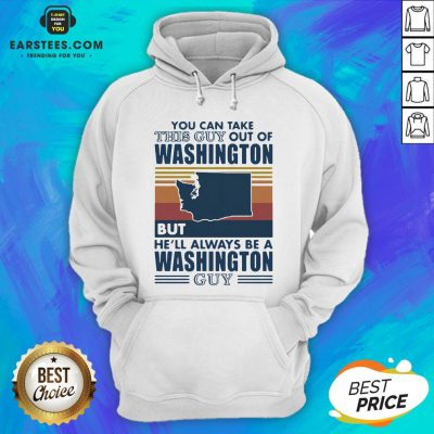 Nice You Can Take This Guy Out Of Washington But He'll Always Be A Washington Guy Line Vintage Retro Hoodie - Design By Earstees.com