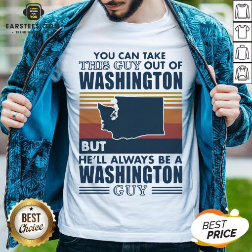 Nice You Can Take This Guy Out Of Washington But He'll Always Be A Washington Guy Line Vintage Retro Shirt - Design By Earstees.com