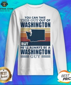 Nice You Can Take This Guy Out Of Washington But He'll Always Be A Washington Guy Line Vintage Retro Sweatshirt - Design By Earstees.com