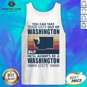 Nice You Can Take This Guy Out Of Washington But He'll Always Be A Washington Guy Line Vintage Retro Tank Top - Design By Earstees.com