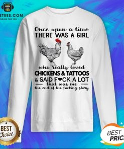 Once Upon A Time There Was A Girl Who Really Loved Chickens And Tattoos And Said Fuck A Lot Sweatshirt