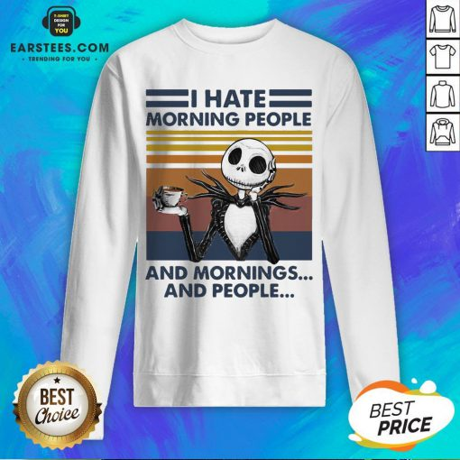 Pretty I Hate Morning People And Mornings And People Halloween Skeleton Lover Coffee White Sweatshirt - Design By Earstees.com