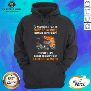 Tu N'arretes Pas De Faire De La Moto Quand Tu Vieillis Tu Vieilli Quand Tu Arretes De Fare De La Moto Hoodie - Design By Earstees.com