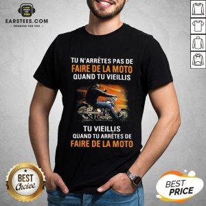 Tu N'arretes Pas De Faire De La Moto Quand Tu Vieillis Tu Vieilli Quand Tu Arretes De Fare De La Moto Shirt - Design By Earstees.com