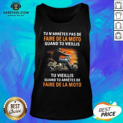 Tu N'arretes Pas De Faire De La Moto Quand Tu Vieillis Tu Vieilli Quand Tu Arretes De Fare De La Moto Tank Top - Design By Earstees.com