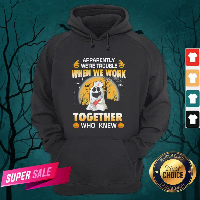 Apparently We're Trouble When We Work Together Who Knew Halloween Hoodie