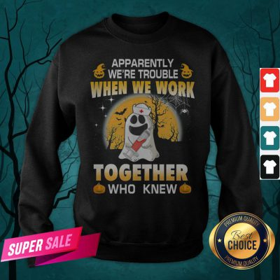 Apparently We're Trouble When We Work Together Who Knew Halloween Sweatshirt