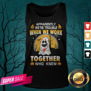 Apparently We're Trouble When We Work Together Who Knew Halloween Tank Top