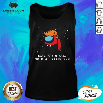 Awesome Among US Trump Vote Out Orange He's A Little SUS Tank Top - Design By Earstees.com