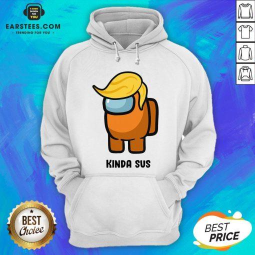 Awesome Donald Trump Among Us Kinda Sus Hoodie - Design By Earstees.com