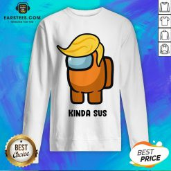 Awesome Donald Trump Among Us Kinda Sus Sweatshirt- Design By Earstees.com