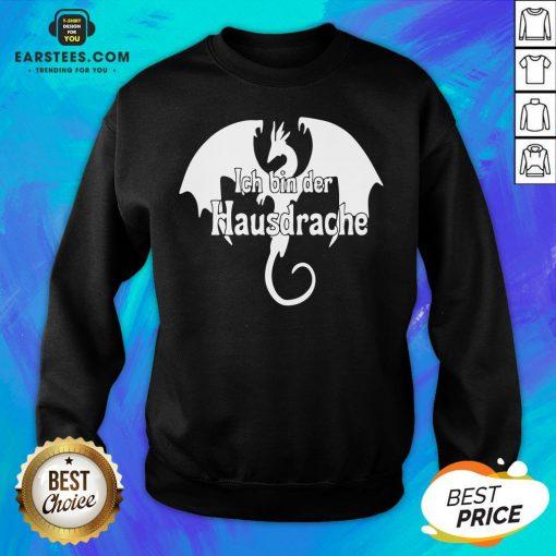 Awesome Dragon Ich Bin Der Hausdrache Sweatshirt - Design By Earstees.com
