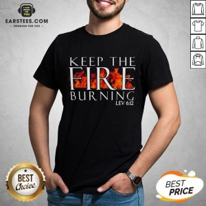 Awesome Keep The Fire Burning Lev 612 Shirt - Design By Earstees.com