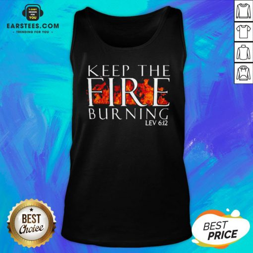 Awesome Keep The Fire Burning Lev 612 Tank Top - Design By Earstees.com
